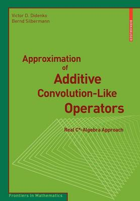 Approximation of Additive Convolution-Like Operators: Real C*-Algebra Approach - Frontiers in Mathematics (Paperback)