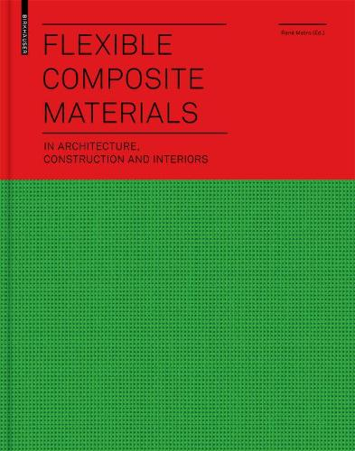 Flexible Composite Materials: in Architecture, Construction and Interiors (Hardback)