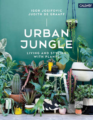 Urban Jungle: Living and Styling with Plants (Hardback)