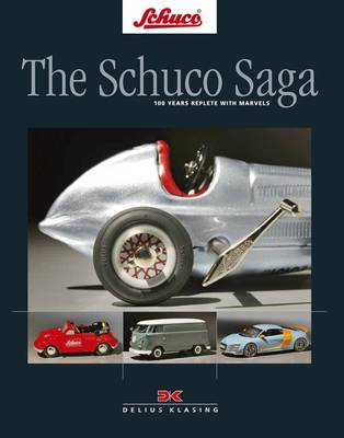 The Schuco Saga: 100 Years Replete with Marvels (Hardback)