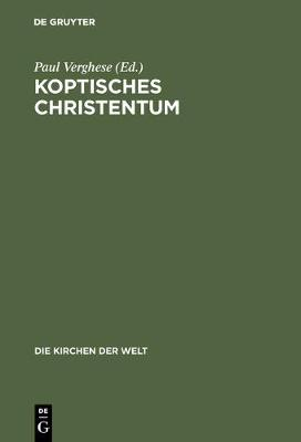 Koptisches Christentum: Die Orthodoxen Kirchen  gyptens Und  thiopiens - Die Kirchen Der Welt 12 (Hardback)