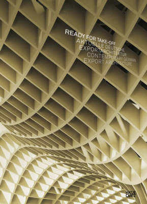 Ready for Take Off: Contemporary German Export Architecture (Hardback)