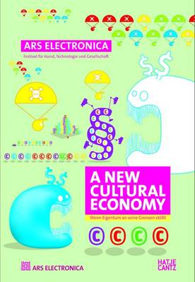 Ars Electronica 2008: A New Cultural Economy - The Limits of Intellectual Property (Paperback)