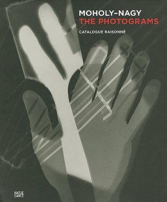 Laszlo Moholy-Nagy: The Photograms - A Catalogue Raisonne (Hardback)
