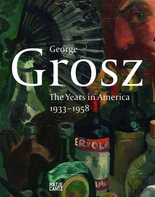 George Grosz: The American Years 1933-1958 (Hardback)