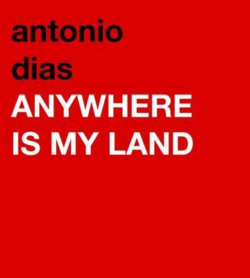 Antonio Dias: Anywhere is My Land (Hardback)