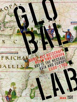Global:Lab: Art as a Message - Asia and Europe 1500-1700 (Hardback)