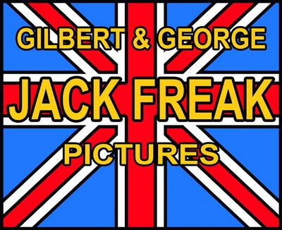 Gilbert and George: Jack Freak Pictures (Hardback)