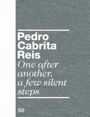 Pedro Cabrita Reis: One After Another, a Few Silent Steps (Hardback)