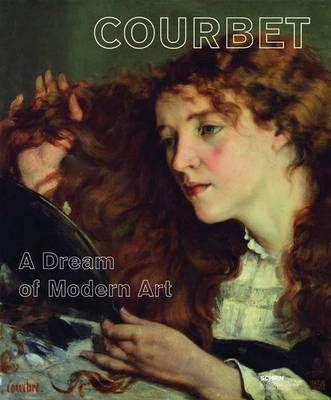 Gustave Courbet: A Dream of Modern Art (Hardback)