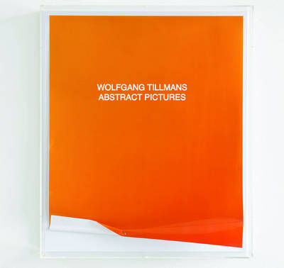 Wolfgang Tillmans: Abstract Pictures (Hardback)
