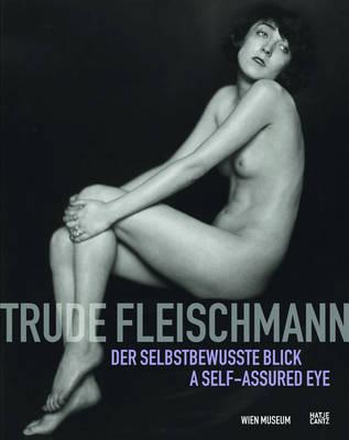 Trude Fleischmann: A Self-assured Eye (Hardback)