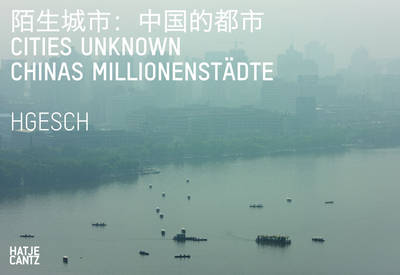 HG Esch: Cities Unknown - China's Megacities (Hardback)
