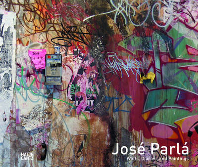 Jose Parla: Walls, Diaries and Paintings (Hardback)