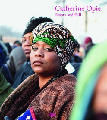 Catherine Opie: Empty and Full (Hardback)