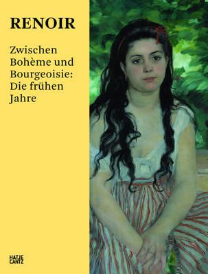 Renoir (German Edition): Zwischen Boheme und Bourgeoisie: Die fruhen Jahre (Hardback)