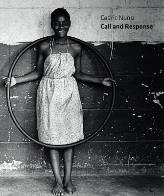 Cedric Nunn: Call and Response (Hardback)