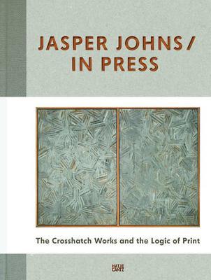 Jasper Johns/In Press: The Crosshatch Works and the Logic of Print (Hardback)