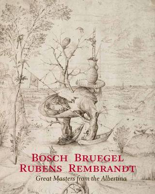 Bosch - Bruegel - Rubens - Rembrandt: Masterworks from the Albertina Collection (Hardback)