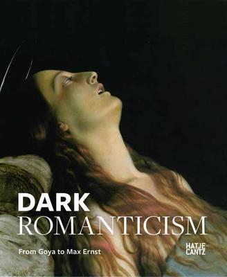 Dark Romanticism: From Goya to Max Ernst (Hardback)