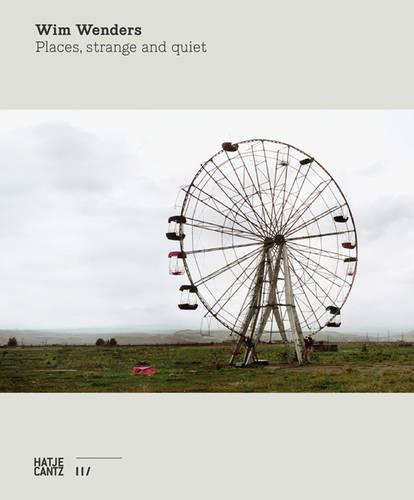 Wim Wenders: Places, strange and quiet (Hardback)