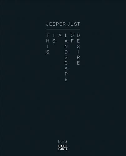 Jesper Just: Landscape of Desire (Hardback)