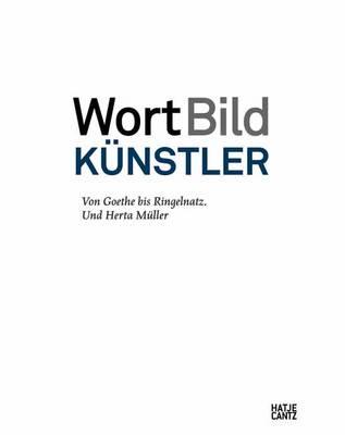 WortBildKunstler (German Edition): Von Goethe bis Ringelnatz. Und Herta Muller (Hardback)