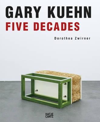 Gary Kuehn: Five Decades (Hardback)
