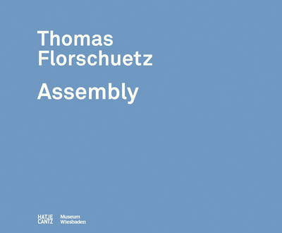 Thomas Florschuetz: Assembly (Hardback)