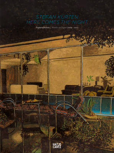 Stefan Kurten Here Comes the Night: Works on Paper 2009-2013 (Hardback)