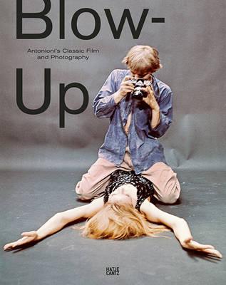 Blow-Up: Antonioni's Classic Film and Photography (Hardback)