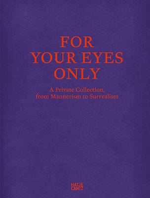 For Your Eyes Only: A Private Collection, from Mannerism to Surrealism (Hardback)