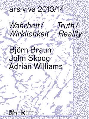 Ars Viva 13/14. Wahrheit / Wirklichkeit: Bjoern Braun. John Skoog. Adrian Williams (Paperback)