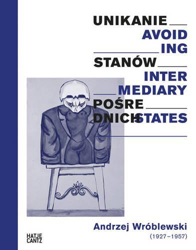 Andrzej Wroblewski: Avoiding Intermediary States (Hardback)