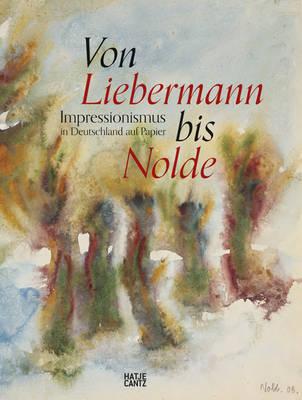 Von Liebermann bis Nolde (German Edition): Impressionismus in Deutschland auf Papier (Hardback)