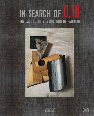 In Search of 0,10: The Last Futuristic Exhibition of Painting (Hardback)