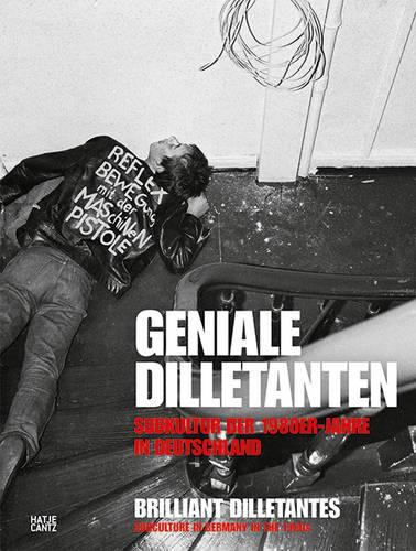 Geniale Dilletanten - Brilliant Dilletantes: Subculture in Germany in the 1980s (Paperback)