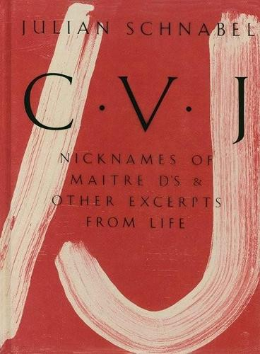 Julian Schnabel: CVJ - Nicknames of Maitre D's & Other Excerpts from Life (Paperback)