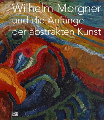 Wilhelm Morgner und die Anfange der abstrakten Kunst (German Edition) (Hardback)