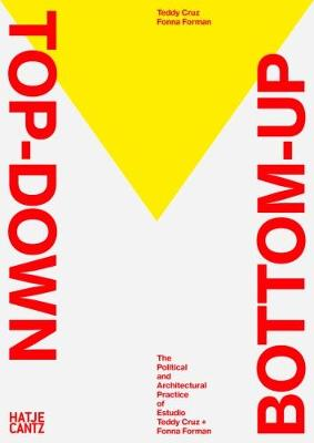 Top Down / Bottom Up: The Political and Architectural Practice of Estudio Teddy Cruz + Fonna Forman (Hardback)