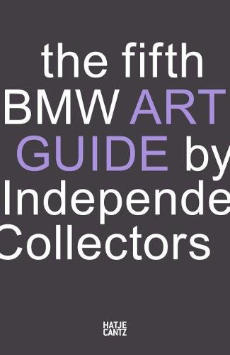 The fifth BMW Art Guide by Independent Collectors: The global guide to private yet publicly accessible collections of contemporary art. (Paperback)
