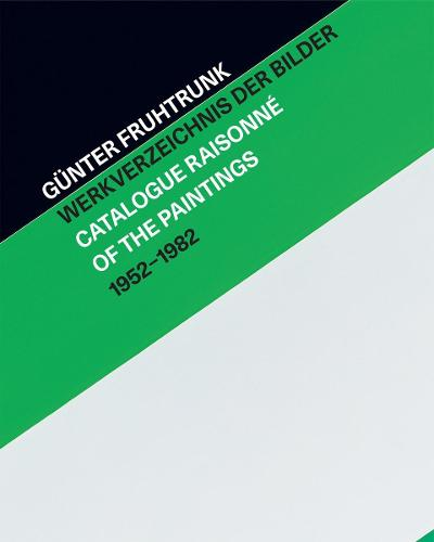 Gunter Fruhtrunk: Catalogue Raisonne of the Paintings 1952-1982 (Hardback)