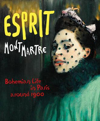 Esprit Montmartre: Bohemian Life in Paris around 1900 (Hardback)
