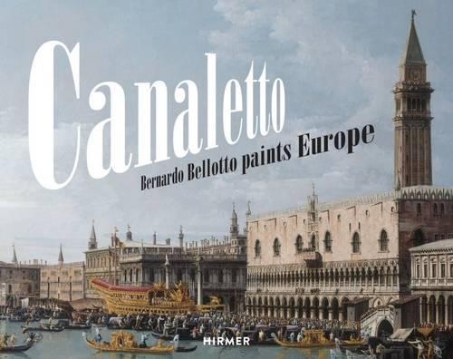 Canaletto: Bernardo Bellotto paints Europe (Hardback)