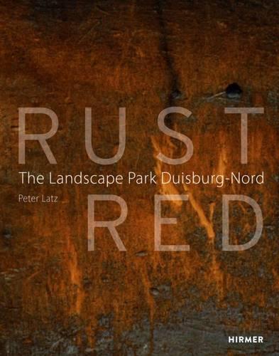 Rust Red: The Landscape Park Duisburg Nord (Paperback)