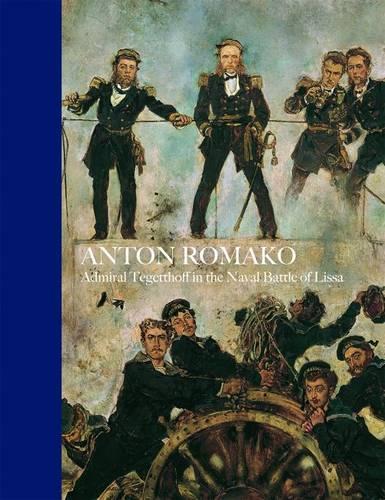 Anton Romako: Admiral Tegetthoff in the Naval Battle of Lissa (Hardback)