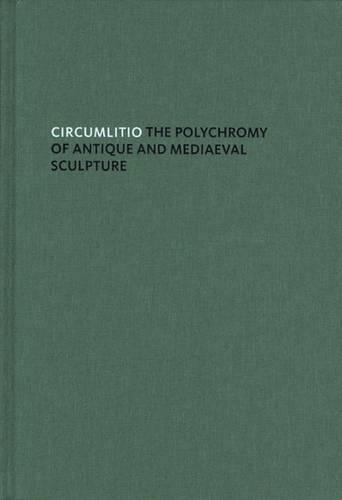 Circumlitio: The Polychromy of Antique and Medieval Sculpture (Hardback)