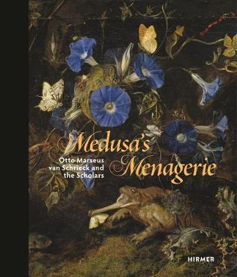 Cover Medusa's Menagerie: Otto Marseus van Schriek and the Scholars
