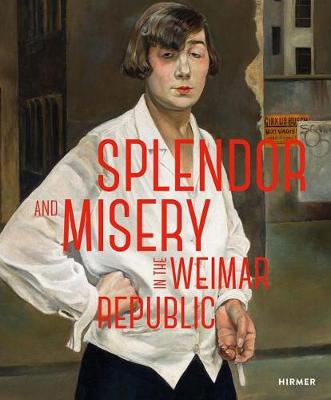 Splendor and Misery in the Weimar Republic: From Otto Dix to Jeanne Mannen (Hardback)