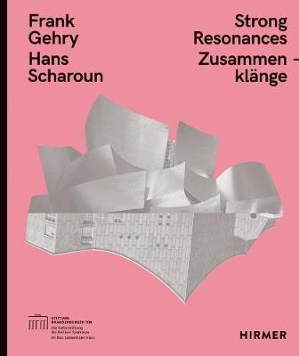 Frank Gehry - Hans Scharoun: Strong Resonances (Paperback)